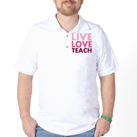 Live Love Teach Golf Shirt