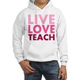 Live Love Teach Hoodie Sweatshirt