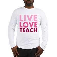 Live Love Teach Long Sleeve T-Shirt
