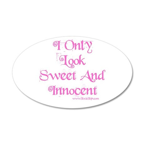 I Only Look Sweet and Innocen 35x21 Oval Wall Peel