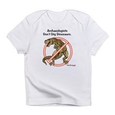Archaeologists Don't Dig Dinosaurs Infant T-Shirt