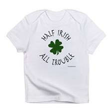 Half Irish, All Trouble Creeper Infant T-Shirt