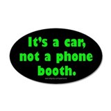 It's A Car, Not A Phone Booth 20x12 Oval Wall Peel