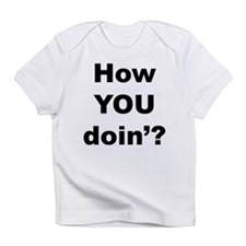 How you doin'? Creeper Infant T-Shirt