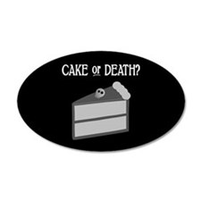 Cake or Death 20x12 Oval Wall Peel