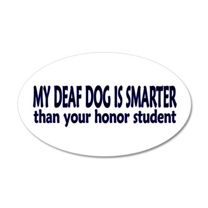 My deaf dog is smarter! 20x12 Oval Wall Peel