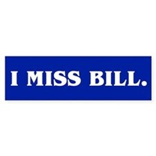I MISS BILL. Bumper Car Sticker