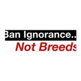 36x11 Wall Peel - Ban Ignorance... Not Breeds