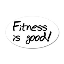 'Fitness is Good' 20x12 Oval Wall Peel