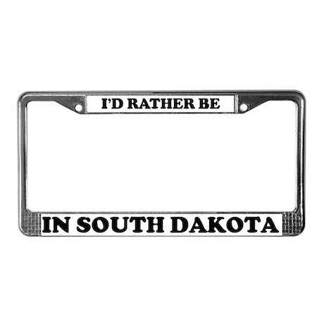 Rather be in South Dakota License Plate Frame