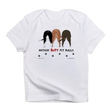 Nothin' Butt Pit Bulls Infant T-Shirt