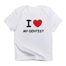 I love dentists Infant T-Shirt