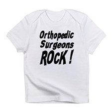 Orthopedic Surgeons Rock ! Infant T-Shirt