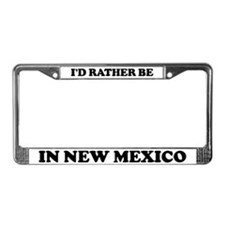 Rather be in New Mexico License Plate Frame