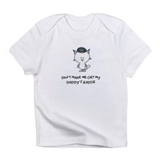 dont make me get my daddy's b Infant T-Shirt