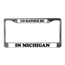Rather be in Michigan License Plate Frame