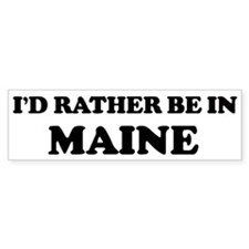 Rather be in Maine Bumper Bumper Stickers