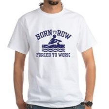 Born to Row Forced to Work Shirt