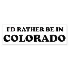 Rather be in Colorado Bumper Bumper Sticker