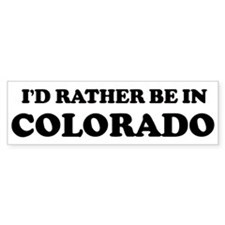 Rather be in Colorado Bumper Bumper Sticker
