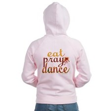 Eat Pray Dance by Danceshirts.com Zip Hoodie