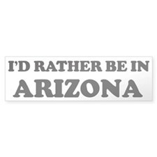 Rather be in Arizona Bumper Bumper Sticker