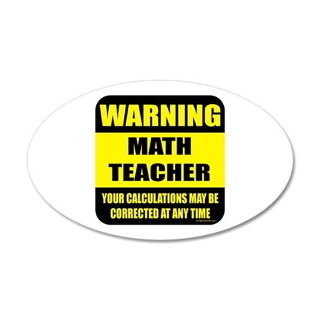 Warning math teacher sign 20x12 Oval Wall Peel