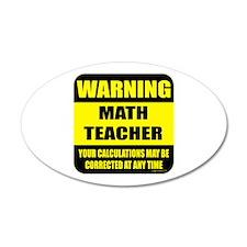 Warning math teacher sign 20x12 Oval Wall Peel
