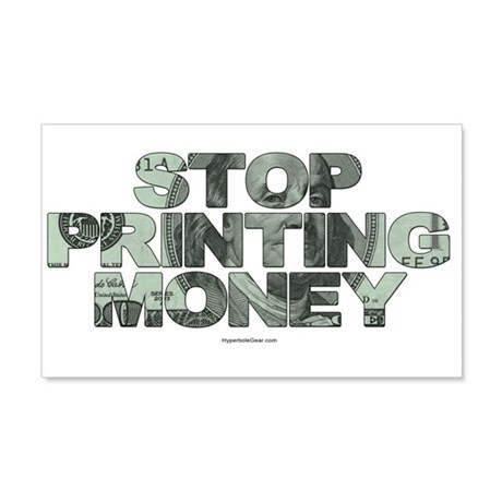 Stop Printing Money 20x12 Wall Peel