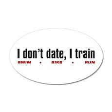 """I don't date, I train"" 35x21 Oval Wall Peel"