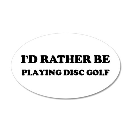 Rather be Playing Disc Golf 20x12 Oval Wall Peel