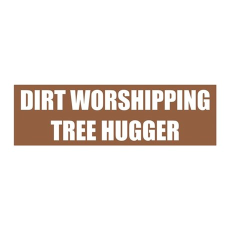 DIRT WORSHIPPING TREE HUGGER