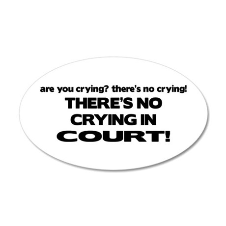 There's No Crying in Court 20x12 Oval Wall Peel