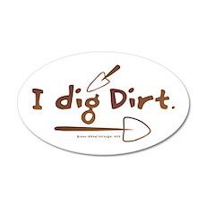 I Dig Dirt 35x21 Oval Wall Peel