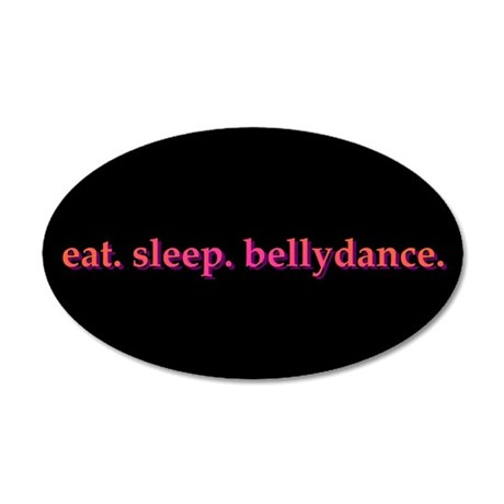 Eat. Sleep. Bellydance 20x12 Oval Wall Peel