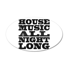 House Music All Night Long 35x21 Oval Wall Peel