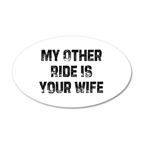 My Other Ride Is Your Wife 20x12 Oval Wall Peel