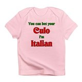 You Bet Your Culo I'm Italian Infant T-Shirt