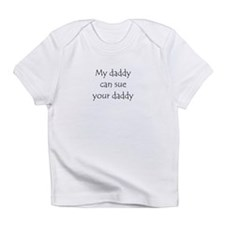 My daddy can sue your daddy Infant T-Shirt