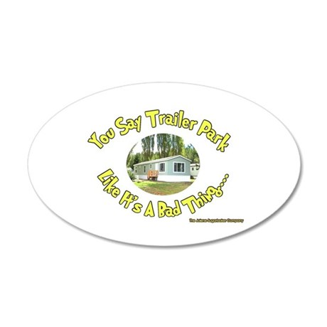 You say Trailer Park 35x21 Oval Wall Peel