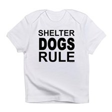 Shelter Dogs Rule Infant T-Shirt