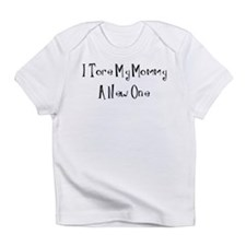 I Tore My Mommy A New One Infant T-Shirt