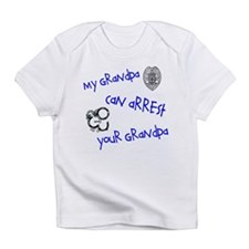 My Grandpa Can Arrest Yours Infant T-Shirt