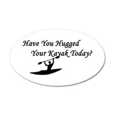 Have You Hugged Your Kayak 35x21 Oval Wall Peel