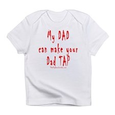My DAD can make your Dad TAP Infant T-Shirt