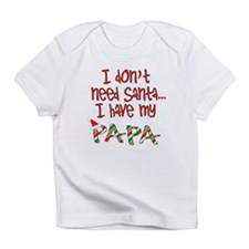 Don't need Santa, Have my Papa Infant T-Shirt
