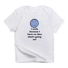 I smile because I have no ide Infant T-Shirt