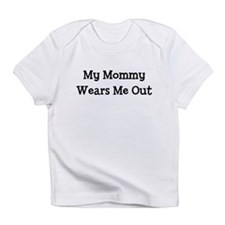 My Mommy Wears Me Out Infant T-Shirt