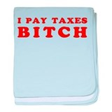 I pay taxes... baby blanket