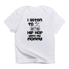Listen To Hip Hop With My Mommy Infant T-Shirt